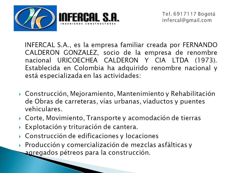 INFERCAL S.A., es la empresa familiar creada por FERNANDO CALDERON GONZALEZ, socio de la empresa de renombre nacional URICOECHEA CALDERON Y CIA LTDA (