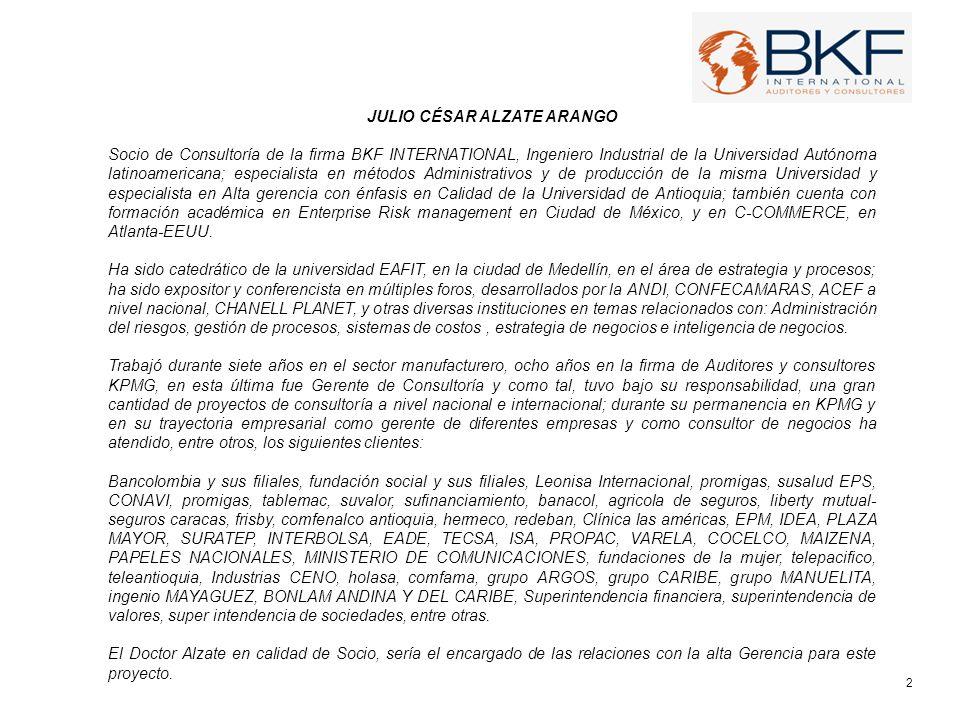 JULIO CÉSAR ALZATE ARANGO Socio de Consultoría de la firma BKF INTERNATIONAL, Ingeniero Industrial de la Universidad Autónoma latinoamericana; especia
