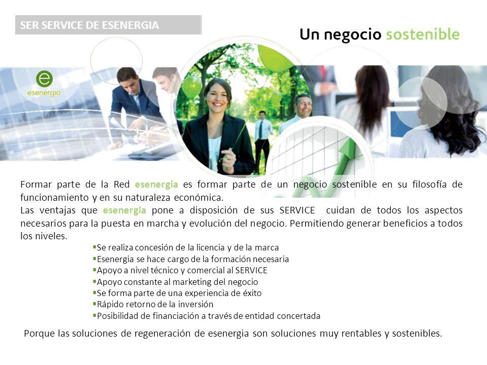SER SERVICE DE ESENERGIA Formar parte de la Red esenergia es formar parte de un negocio sostenible en su filosofía de funcionamiento y en su naturaleza económica.