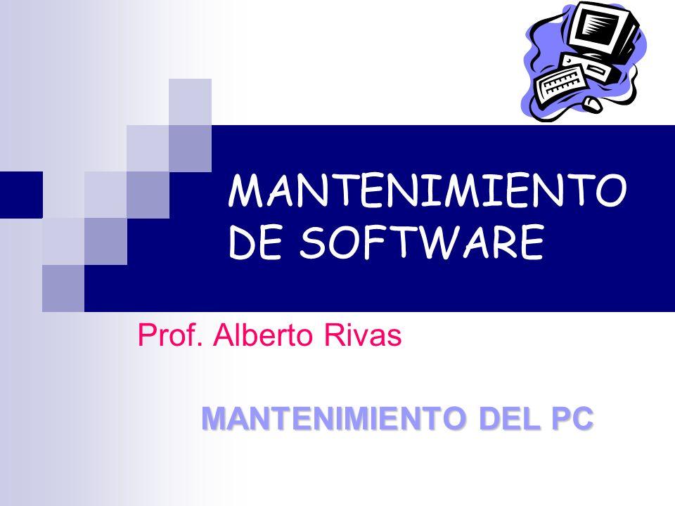 MANTENIMIENTO DE SOFTWARE Prof. Alberto Rivas MANTENIMIENTO DEL PC
