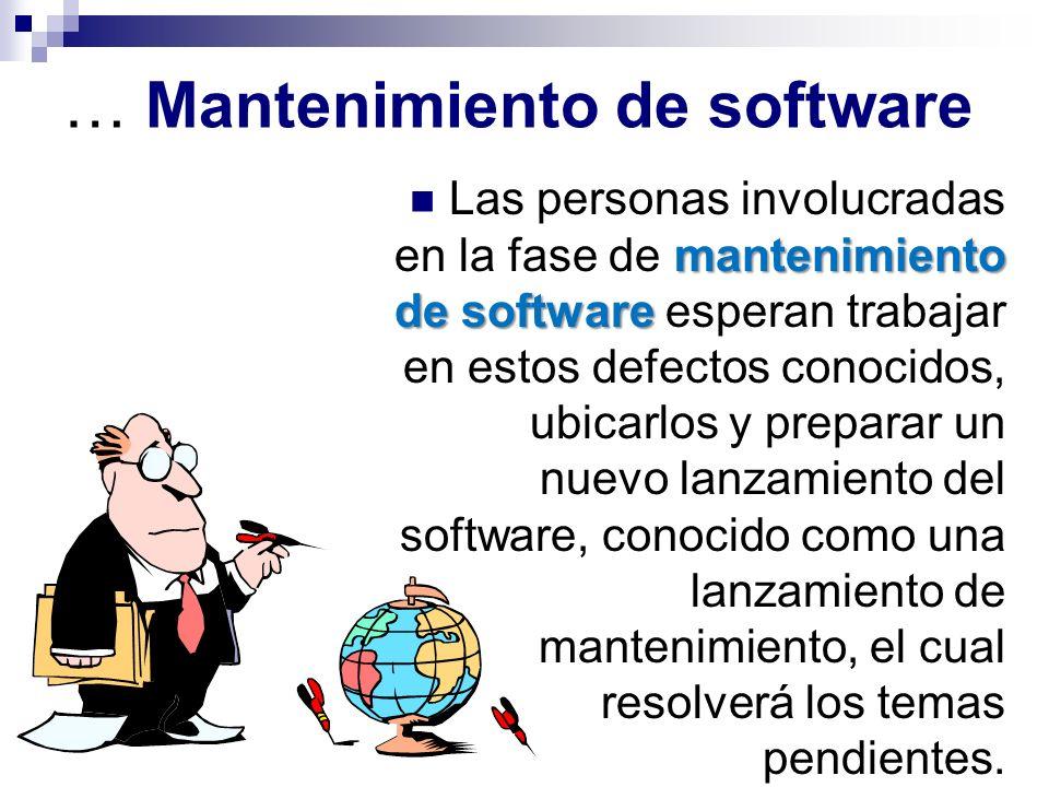 … Mantenimiento de software mantenimiento de software Las personas involucradas en la fase de mantenimiento de software esperan trabajar en estos defe