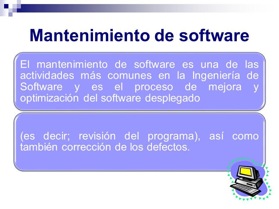 Mantenimiento de software El mantenimiento de software es una de las actividades más comunes en la Ingeniería de Software y es el proceso de mejora y