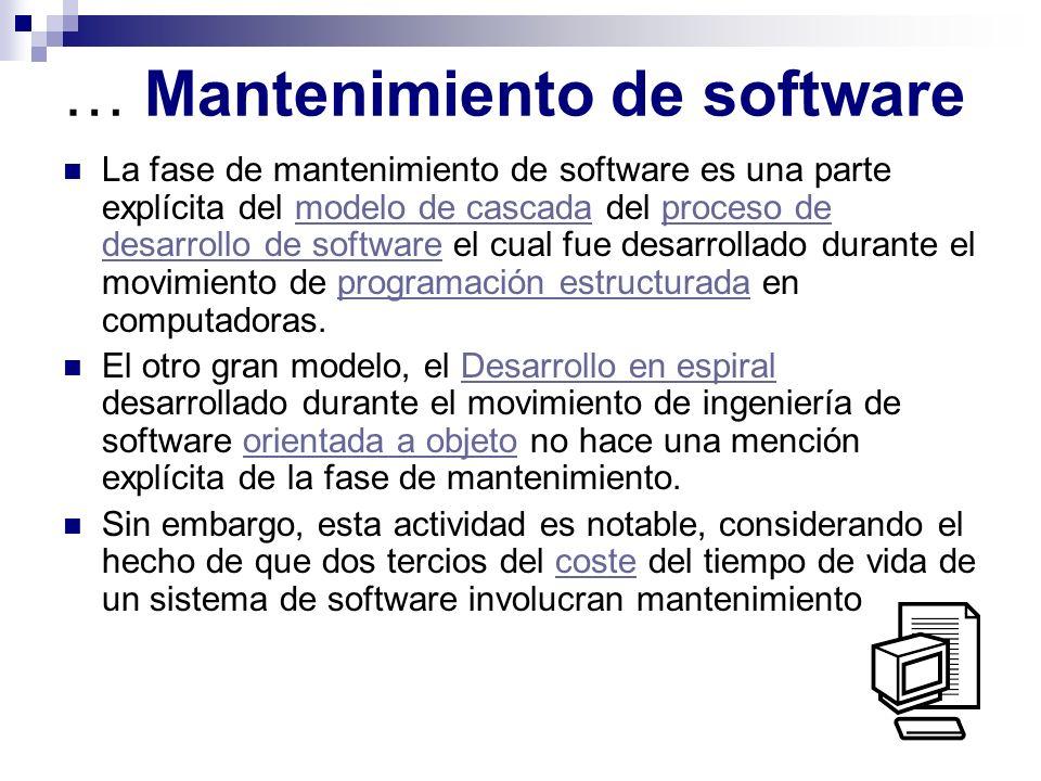 … Mantenimiento de software La fase de mantenimiento de software es una parte explícita del modelo de cascada del proceso de desarrollo de software el