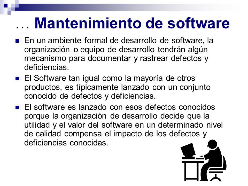 … Mantenimiento de software En un ambiente formal de desarrollo de software, la organización o equipo de desarrollo tendrán algún mecanismo para docum