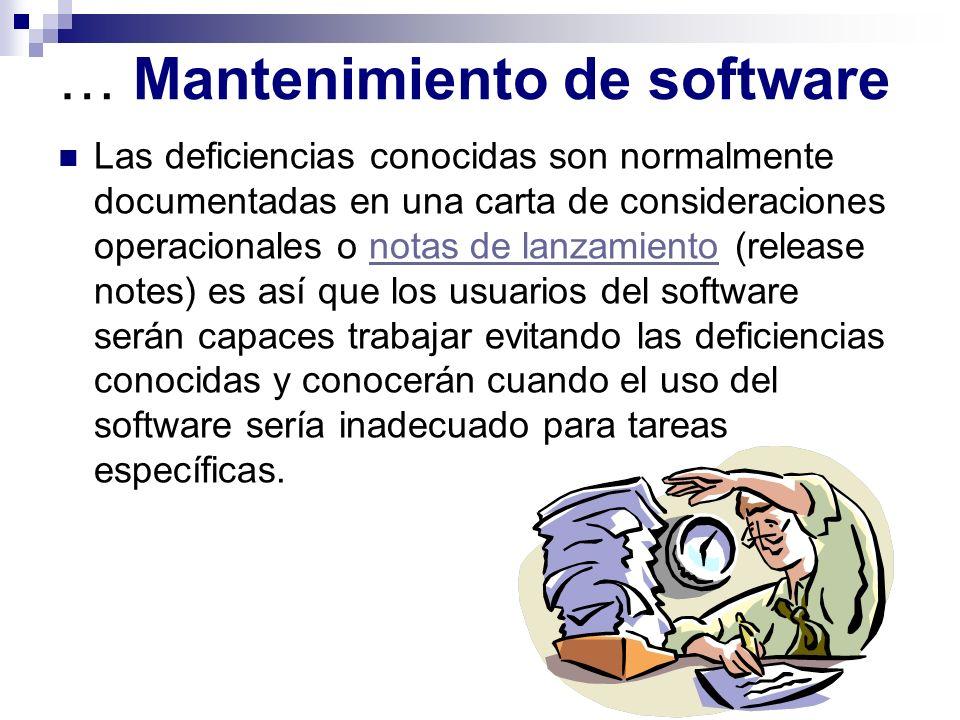 … Mantenimiento de software Con el lanzamiento del software (software release), otros, defectos y deficiencias no documentados serán descubiertas por los usuarios del software.