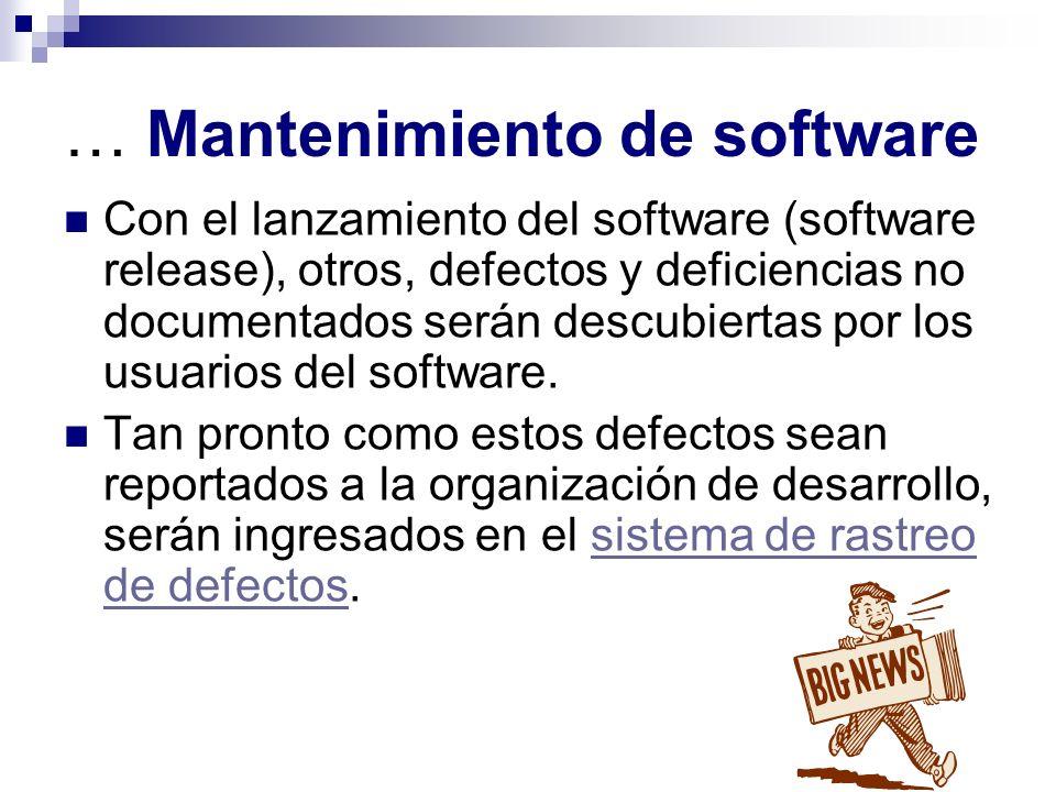 … Mantenimiento de software Con el lanzamiento del software (software release), otros, defectos y deficiencias no documentados serán descubiertas por