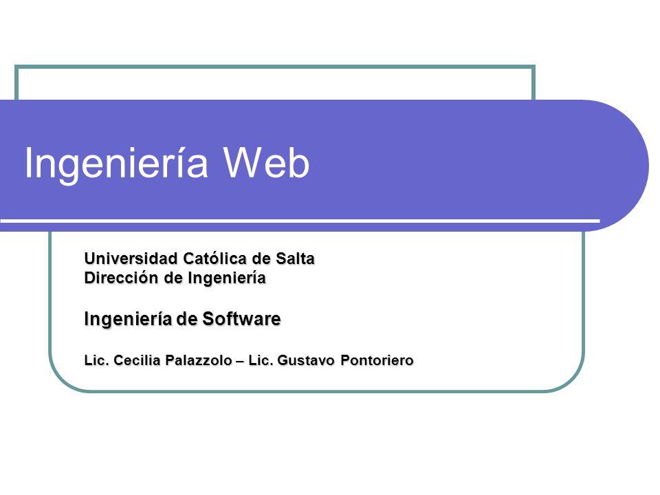 Ingeniería Web Universidad Católica de Salta Dirección de Ingeniería Ingeniería de Software Lic. Cecilia Palazzolo – Lic. Gustavo Pontoriero