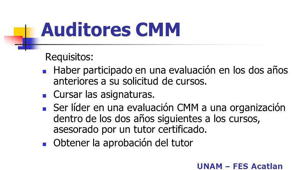 UNAM – FES Acatlan Auditores CMM Requisitos: Haber participado en una evaluación en los dos años anteriores a su solicitud de cursos. Cursar las asign