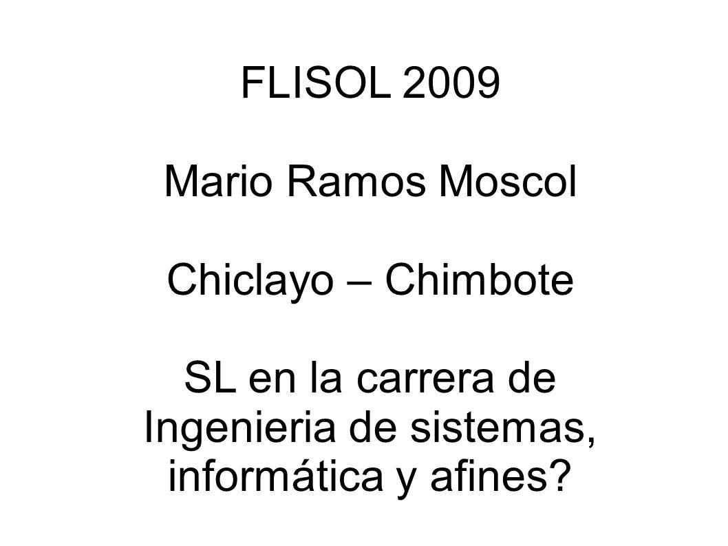 FLISOL 2009 Mario Ramos Moscol Chiclayo – Chimbote SL en la carrera de Ingenieria de sistemas, informática y afines?