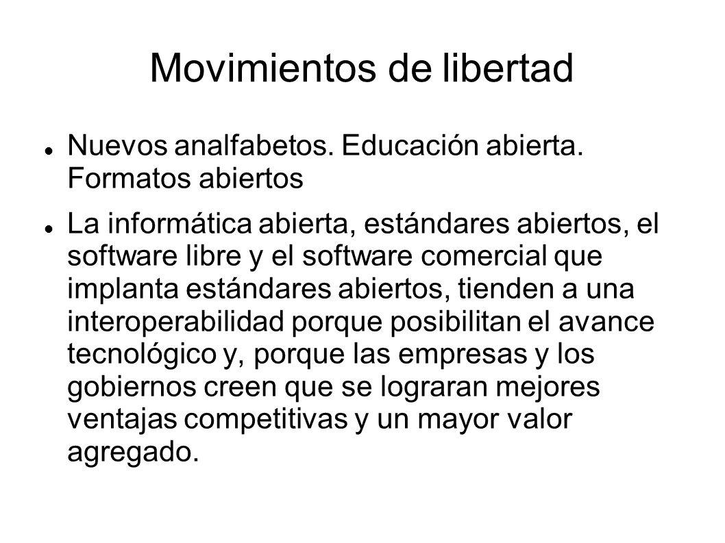 Movimientos de libertad Nuevos analfabetos. Educación abierta. Formatos abiertos La informática abierta, estándares abiertos, el software libre y el s