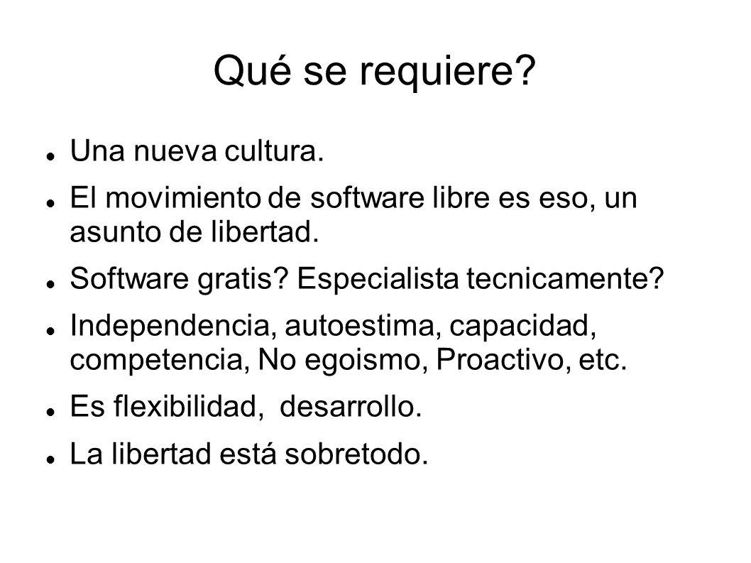 Qué se requiere? Una nueva cultura. El movimiento de software libre es eso, un asunto de libertad. Software gratis? Especialista tecnicamente? Indepen