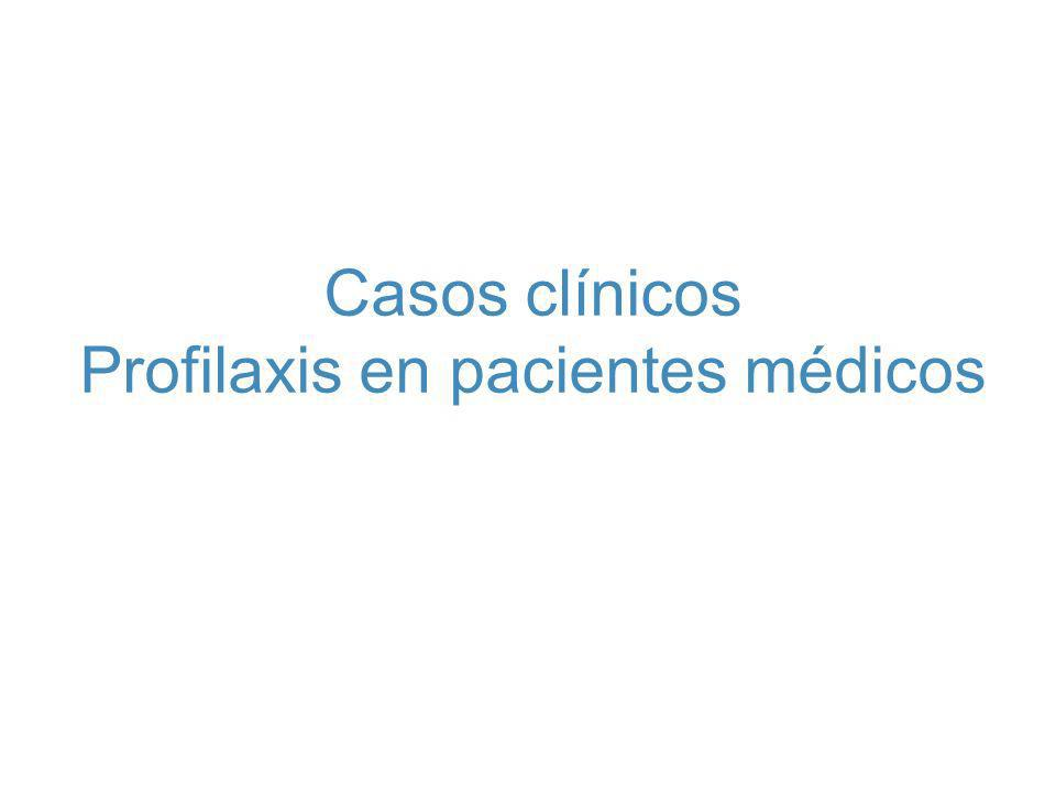 Casos clínicos Profilaxis en pacientes médicos