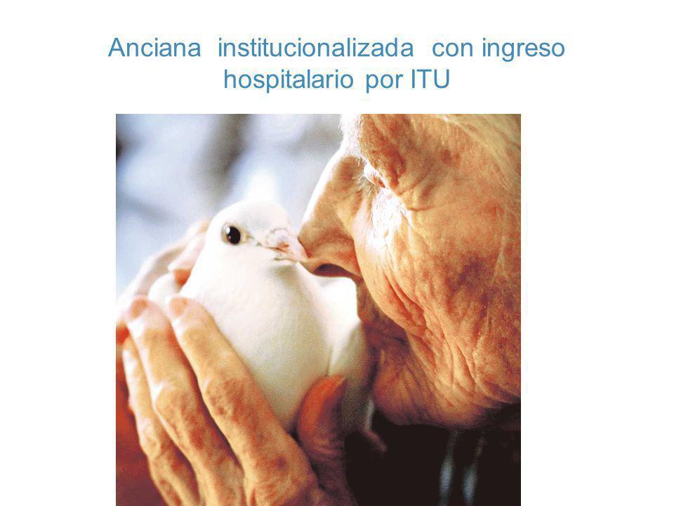 Anciana institucionalizada con ingreso hospitalario por ITU