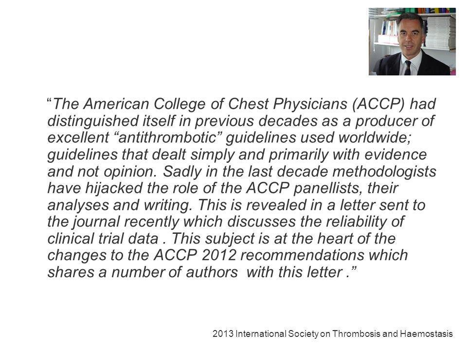The antithrombotic therapy data has been downgraded by an unproven methodology allowing for three main changes: – firstly dangerous extrapolations, (AAS en profilaxis ortopédica) – secondly the consideration of so called patient preferences and the feeling thermometerETV manifiestamente clínica ( o clínicamente sintomática) como ETV importante para el paciente – and thirdly the potential for bias ( se autocitan, basándose en sus trabajos que no han demostrado su validez) 2013 International Society on Thrombosis and Haemostasis