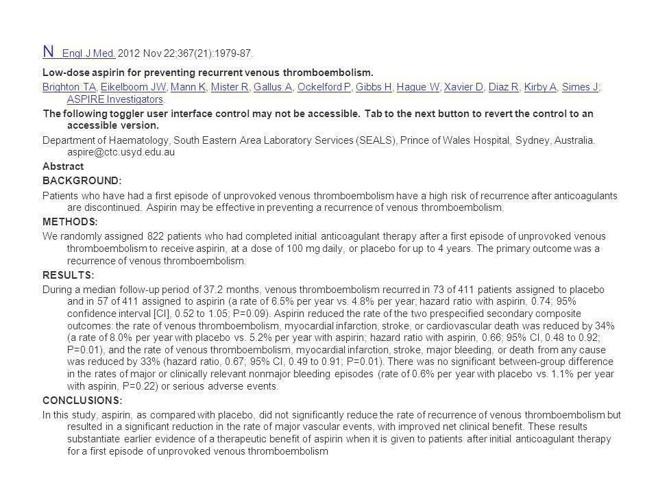 N Engl J Med.N Engl J Med. 2012 Nov 22;367(21):1979-87. Low-dose aspirin for preventing recurrent venous thromboembolism. Brighton TABrighton TA, Eike