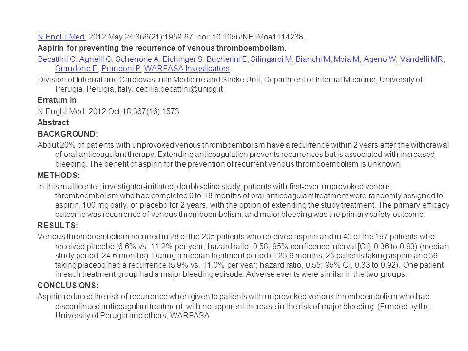 N Engl J Med.N Engl J Med. 2012 May 24;366(21):1959-67. doi: 10.1056/NEJMoa1114238. Aspirin for preventing the recurrence of venous thromboembolism. B