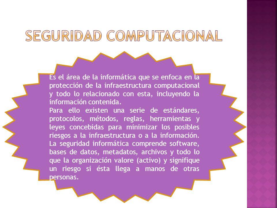 Es el área de la informática que se enfoca en la protección de la infraestructura computacional y todo lo relacionado con esta, incluyendo la informac