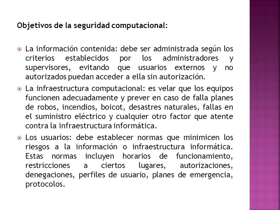 Objetivos de la seguridad computacional: La información contenida: debe ser administrada según los criterios establecidos por los administradores y su