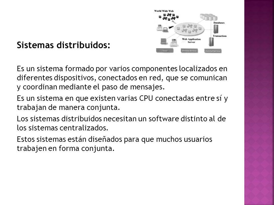 Sistemas distribuidos: Es un sistema formado por varios componentes localizados en diferentes dispositivos, conectados en red, que se comunican y coor