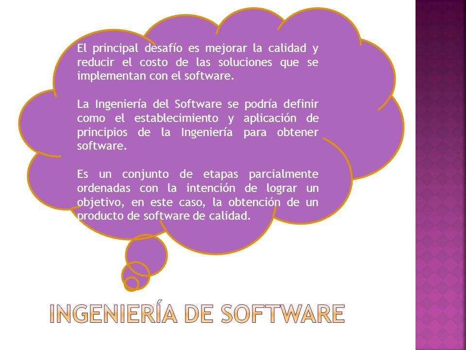El principal desafío es mejorar la calidad y reducir el costo de las soluciones que se implementan con el software. La Ingeniería del Software se podr