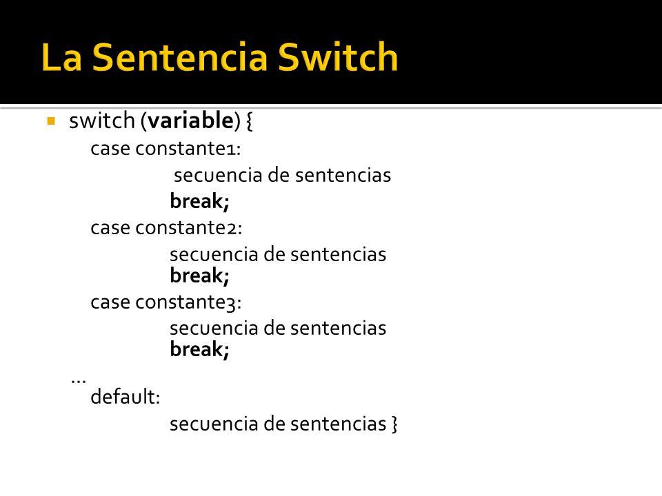switch (variable) { case constante1: secuencia de sentencias break; case constante2: secuencia de sentencias break; case constante3: secuencia de sent