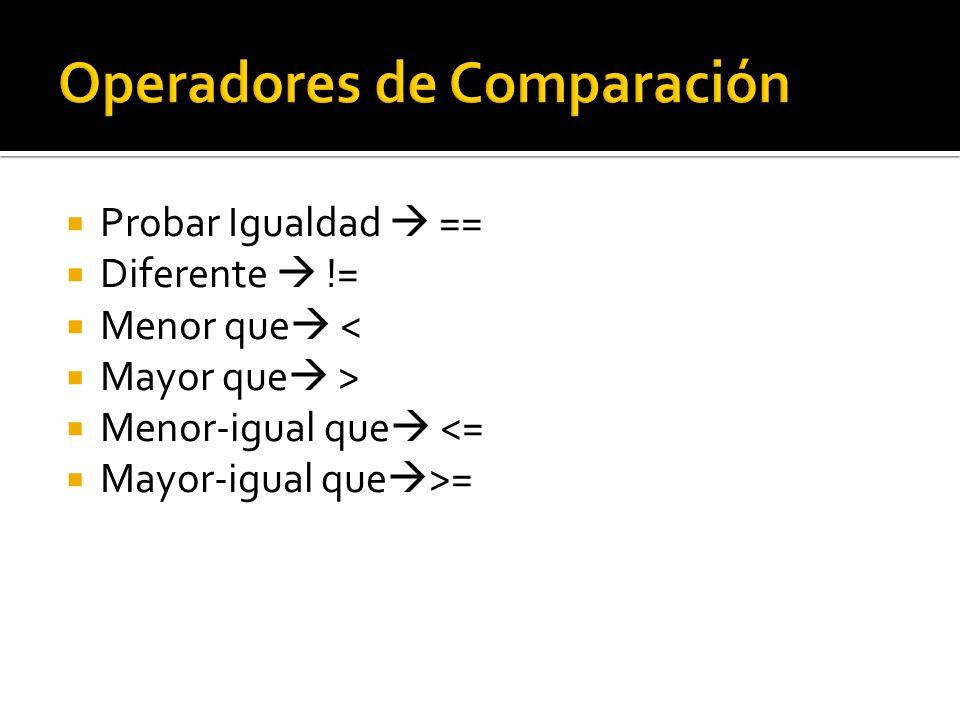Probar Igualdad == Diferente != Menor que < Mayor que > Menor-igual que <= Mayor-igual que >=