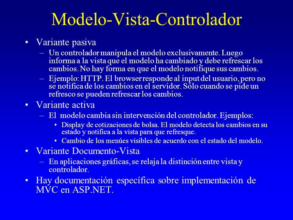 Modelo-Vista-Controlador Variante pasiva –Un controlador manipula el modelo exclusivamente. Luego informa a la vista que el modelo ha cambiado y debe