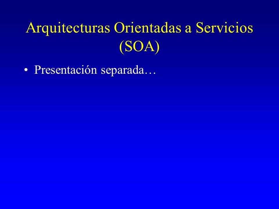 Arquitecturas Orientadas a Servicios (SOA) Presentación separada…