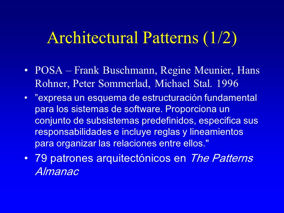 Architectural Patterns (1/2) POSA – Frank Buschmann, Regine Meunier, Hans Rohner, Peter Sommerlad, Michael Stal. 1996 expresa un esquema de estructura