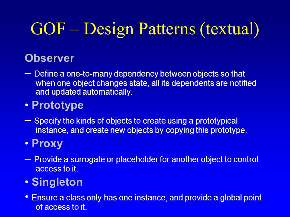 GOF – Design Patterns (textual) Observer – Define a one-to-many dependency between objects so that when one object changes state, all its dependents a
