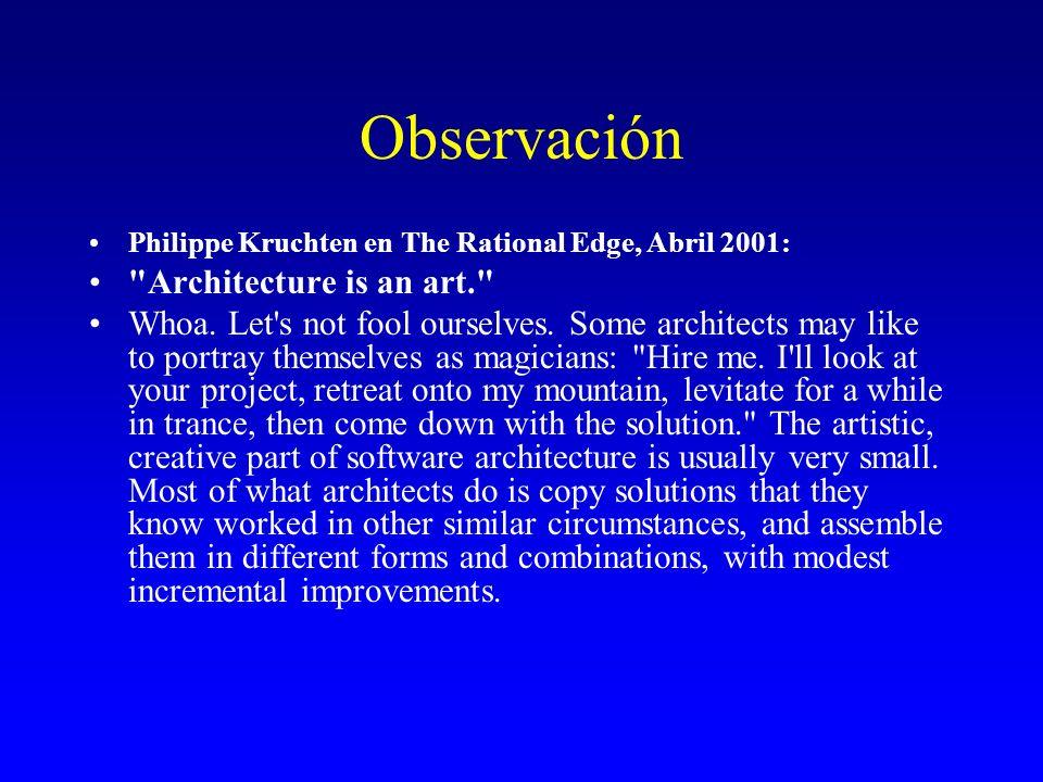 Observación Philippe Kruchten en The Rational Edge, Abril 2001: