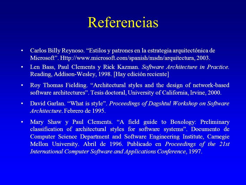 Referencias Carlos Billy Reynoso. Estilos y patrones en la estrategia arquitectónica de Microsoft. Http://www.microsoft.com/spanish/msdn/arquitectura,