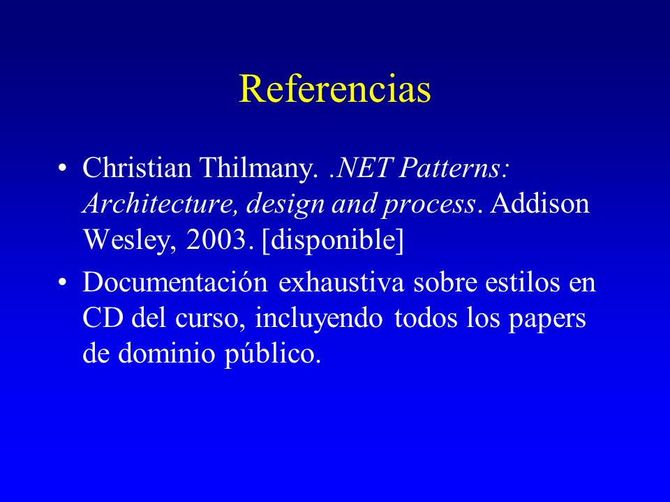 Referencias Christian Thilmany..NET Patterns: Architecture, design and process. Addison Wesley, 2003. [disponible] Documentación exhaustiva sobre esti