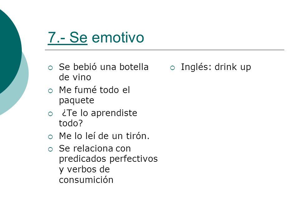 7.- Se emotivo Se bebió una botella de vino Me fumé todo el paquete ¿Te lo aprendiste todo? Me lo leí de un tirón. Se relaciona con predicados perfect