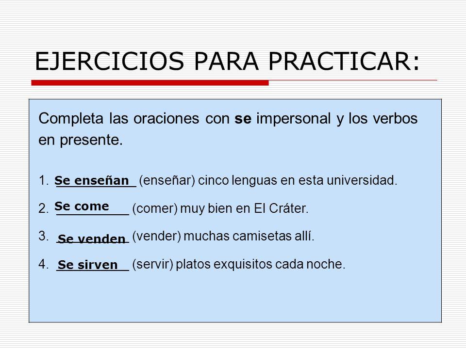 EJERCICIOS PARA PRACTICAR: Completa las oraciones con se impersonal y los verbos en presente. 1.___________ (enseñar) cinco lenguas en esta universida