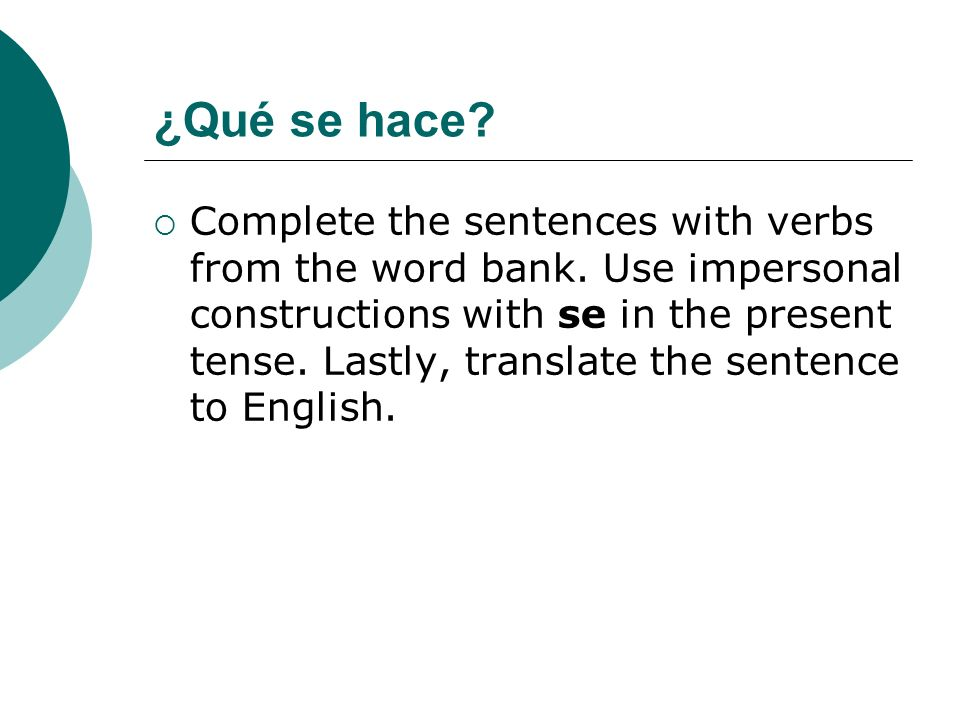 ¿Qué se hace? Complete the sentences with verbs from the word bank. Use impersonal constructions with se in the present tense. Lastly, translate the s
