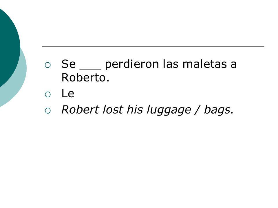 Se ___ perdieron las maletas a Roberto. Le Robert lost his luggage / bags.