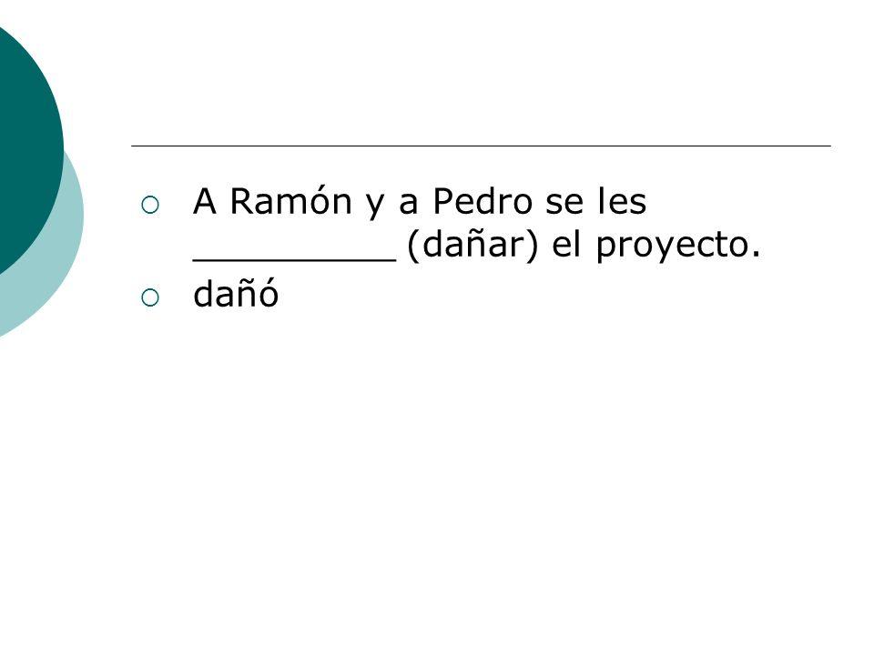 A Ramón y a Pedro se les _________ (dañar) el proyecto. dañó