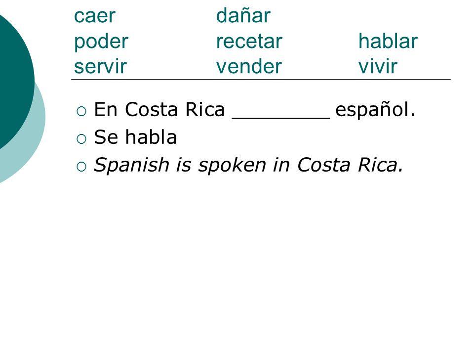caer dañar poderrecetarhablar servirvendervivir En Costa Rica ________ español. Se habla Spanish is spoken in Costa Rica.