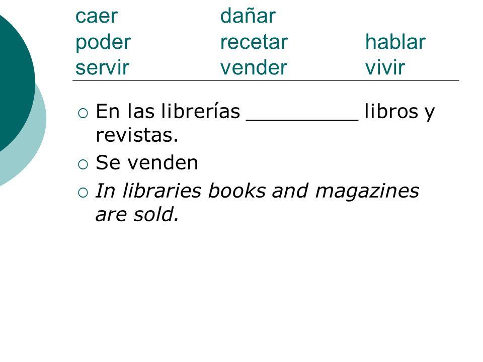 caer dañar poderrecetarhablar servirvendervivir En las librerías _________ libros y revistas. Se venden In libraries books and magazines are sold.