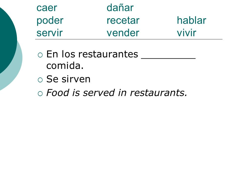 caer dañar poderrecetarhablar servirvendervivir En los restaurantes _________ comida. Se sirven Food is served in restaurants.