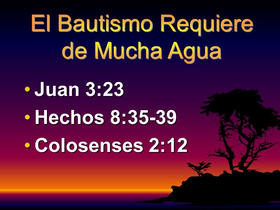 Juan 3:23Juan 3:23 Hechos 8:35-39Hechos 8:35-39 Colosenses 2:12Colosenses 2:12