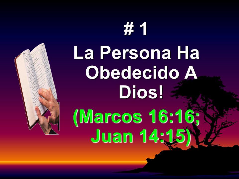 # 1 La Persona Ha Obedecido A Dios! (Marcos 16:16; Juan 14:15)