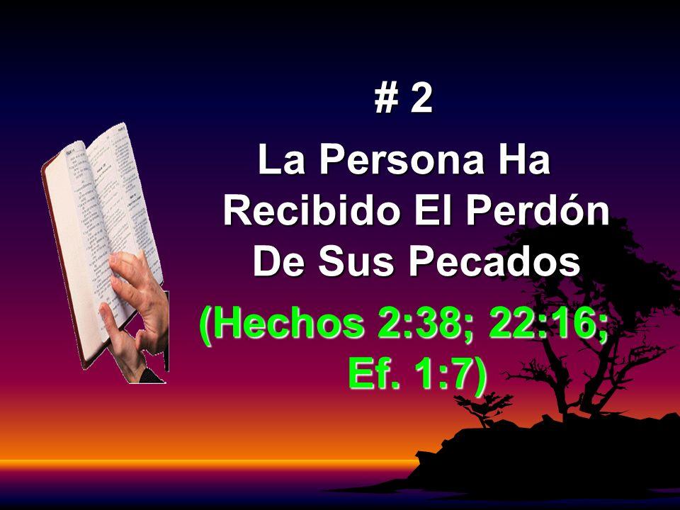 # 2 La Persona Ha Recibido El Perdón De Sus Pecados (Hechos 2:38; 22:16; Ef. 1:7)