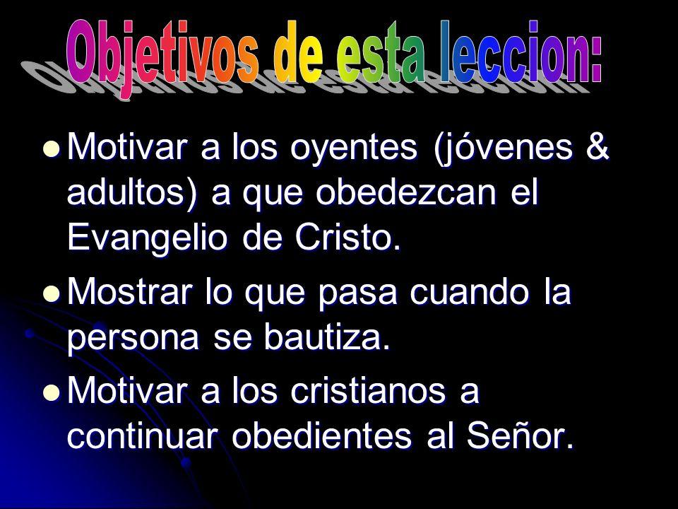 Motivar a los oyentes (jóvenes & adultos) a que obedezcan el Evangelio de Cristo.