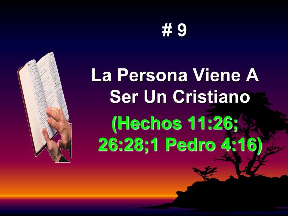 # 9 La Persona Viene A Ser Un Cristiano (Hechos 11:26; 26:28;1 Pedro 4:16)