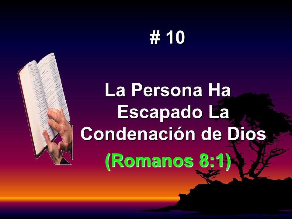 # 10 La Persona Ha Escapado La Condenación de Dios (Romanos 8:1)