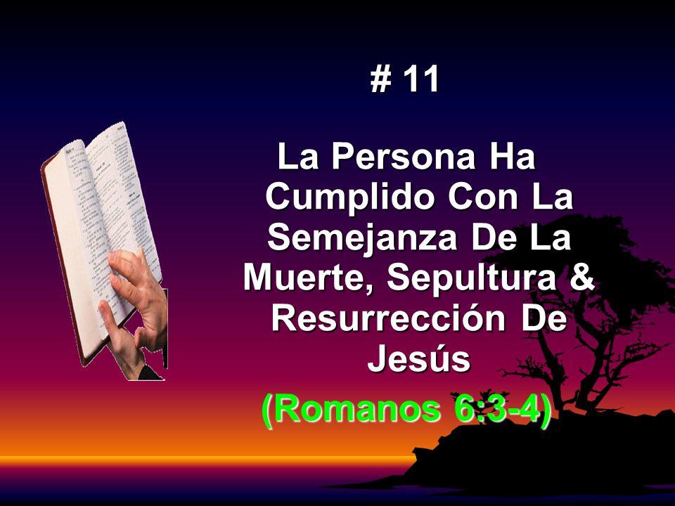 # 11 La Persona Ha Cumplido Con La Semejanza De La Muerte, Sepultura & Resurrección De Jesús (Romanos 6:3-4)