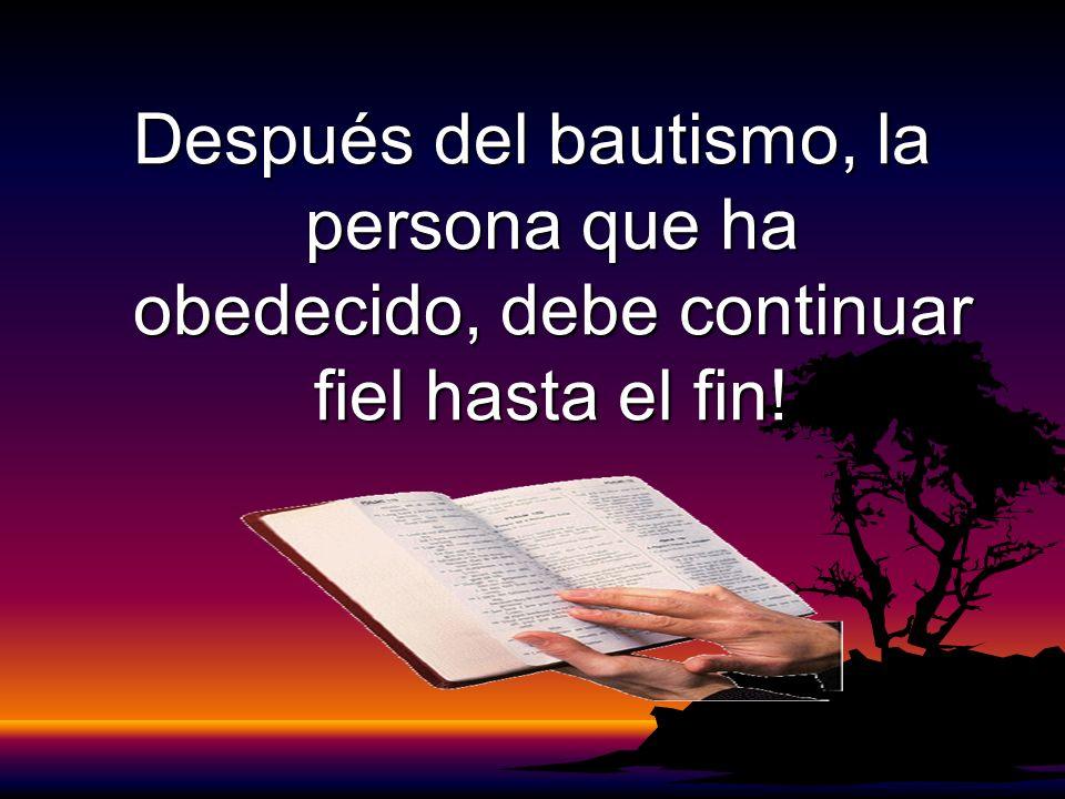 Después del bautismo, la persona que ha obedecido, debe continuar fiel hasta el fin!