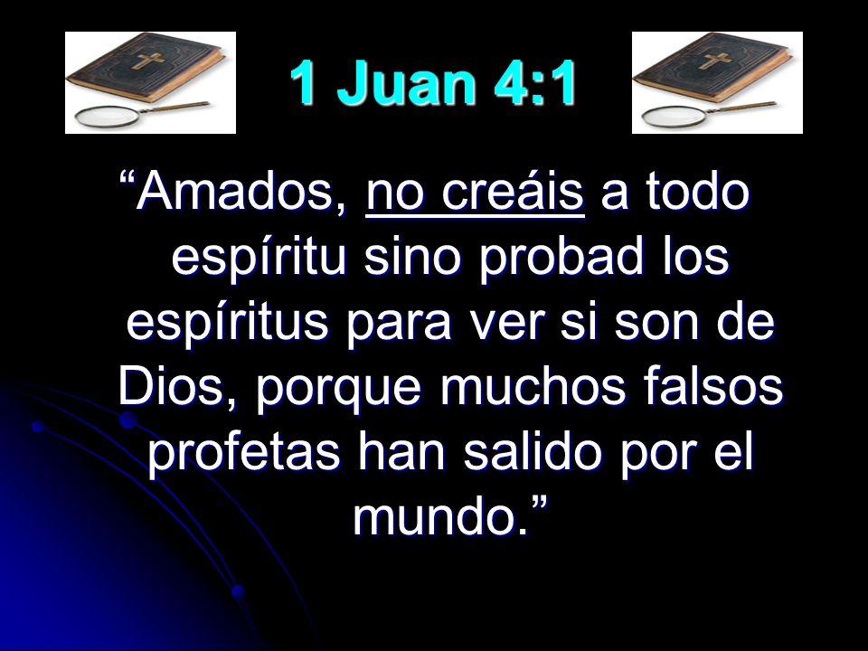 1 Juan 4:1 Amados, no creáis a todo espíritu sino probad los espíritus para ver si son de Dios, porque muchos falsos profetas han salido por el mundo.